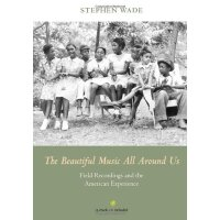The Beautiful Music All Around Us: Field Recordings and the