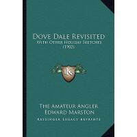 【预订】Dove Dale Revisited: With Other Holiday Sketches (1902)