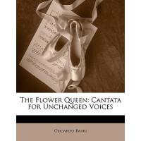 【预订】The Flower Queen: Cantata for Unchanged Voices
