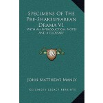 【预订】Specimens of the Pre-Shakespearean Drama V1: With an In