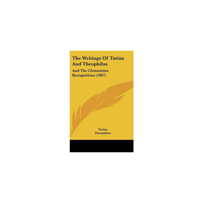 【预订】The Writings of Tatian and Theophilus: And the Clementine Recognitions (1867) 美国库房发货,通常付款后3-5周到货!
