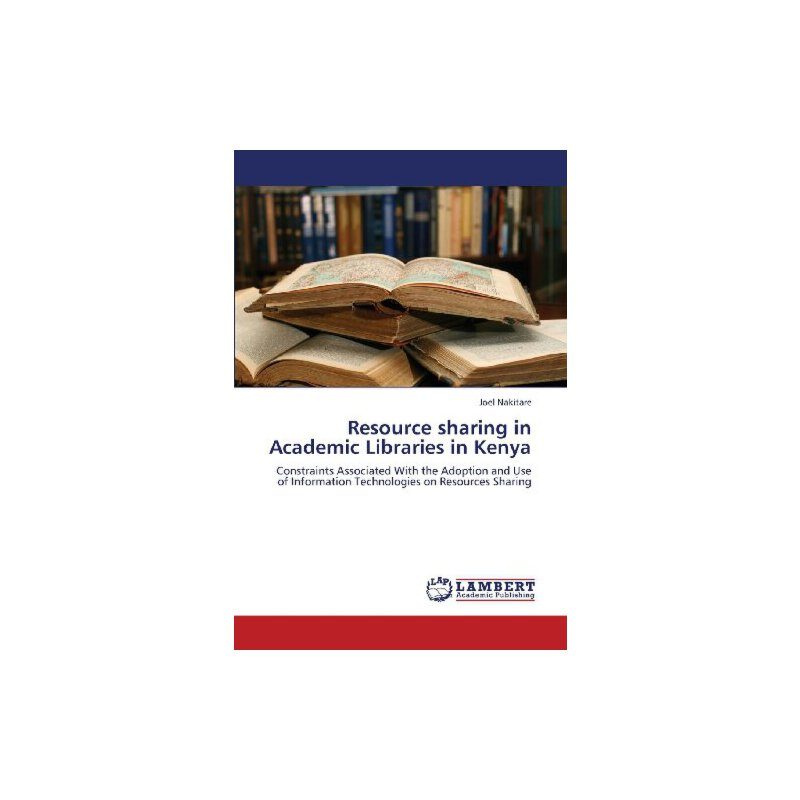 Resource sharing in Academic Libraries in Kenya: Constraints Associated With the Adoption and Use of Information Technologies on Resources Sharing [ISBN: 978-3659395222] 美国发货无法退货,约五到八周到货