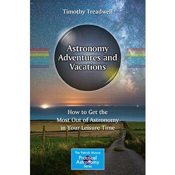 【预订】Astronomy Adventures and Vacations: How to Get the Most Out... 9783319500003 美国库房发货,通常付款后3-5周到货!