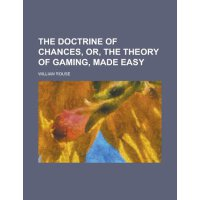 The doctrine of chances, or, The theory of gaming, made eas