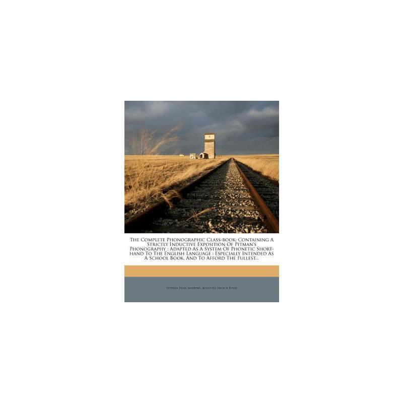 【预订】The Complete Phonographic Class-Book: Containing a Strictly Inductive Exposition of Pitman's Phonography: Adapted as a System of Phonetic Short-Hand t 预订商品,需要1-3个月发货,非质量问题不接受退换货。