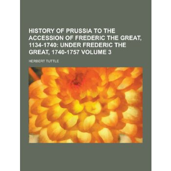 History of Prussia to the Accession of Frederic the Great, 1134-1740 Volume 3 [ISBN: 978-1230381459] 美国发货无法退货,约五到八周到货