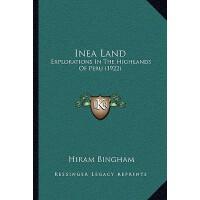 【预订】Inea Land: Explorations in the Highlands of Peru (1922)