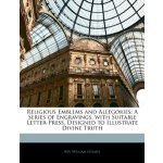 Religious Emblems and Allegories: A Series of Engravings, w