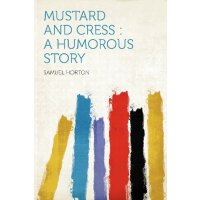 Mustard and Cress: a Humorous Story [ISBN: 978-1290253826]
