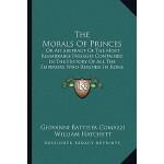 【预订】The Morals of Princes: Or an Abstract of the Most Remar