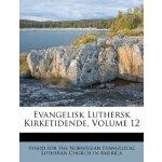 Evangelisk Luthersk Kirketidende, Volume 12 [ISBN: 978-1248