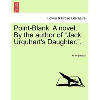 """Point-Blank. A novel. By the author of """"Jack Urquhart's Dau"""