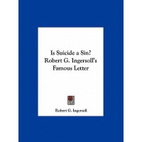 【�A�】Is Suicide a Sin? Robert G. Ingersoll's Famous Letter 97