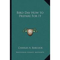 【预订】Bird Day How to Prepare for It 9781162741642