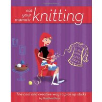 Not Your Mama's Knitting: The Cool and Creative Way to Pick