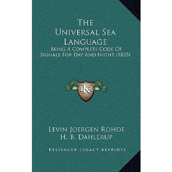 【预订】The Universal Sea Language: Being a Complete Code of Signals for Day and Night ... 9781166354732 美国库房发货,通常付款后3-5周到货!