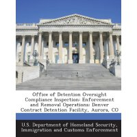 Office of Detention Oversight Compliance Inspection: Enforcement and Removal Operations: Denver Contract Detention Facility, Aurora, CO [ISBN: 978-1288911769]