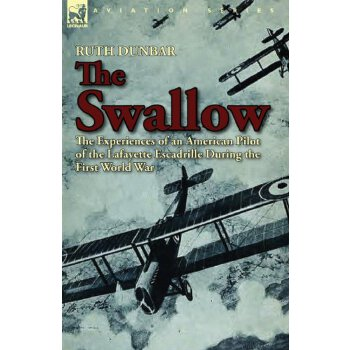 The Swallow: The Experiences of an American Pilot of the Lafayette Escadrille During the First World War [ISBN: 978-1782820178] 美国发货无法退货,约五到八周到货