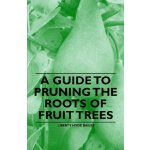 A Guide to Pruning the Roots of Fruit Trees [ISBN: 978-1446