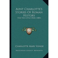 【预订】Aunt Charlotte's Stories of Roman History: For the Litt