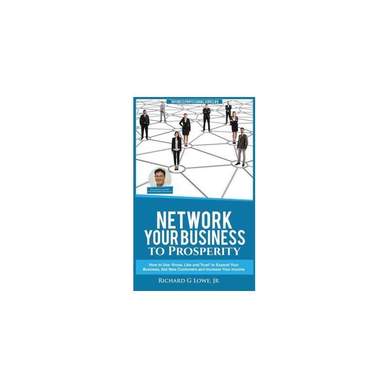 【预订】Network Your Business to Prosperity: How to Use 'know, Like and Trust' to Expand Your Business, Get New Customers and Increase Your Income 预订商品,需要1-3个月发货,非质量问题不接受退换货。