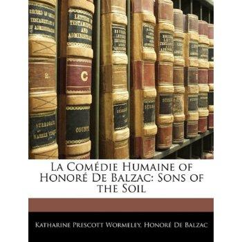 La Comédie Humaine of Honoré De Balzac: Sons of the Soil (French Edition) [ISBN: 978-1144089267] 美国发货无法退货,约五到八周到货