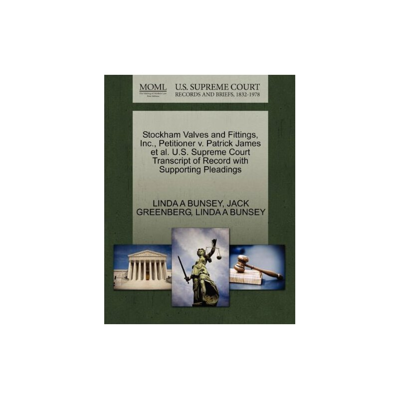 Stockham Valves and Fittings, Inc., Petitioner v. Patrick James et al. U.S. Supreme Court Tran****** of Record with Supporting Pleadings [ISBN: 978-1270683988] 美国发货无法退货,约五到八周到货