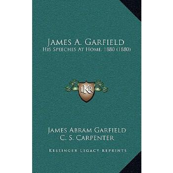 【预订】James A. Garfield: His Speeches at Home, 1880 (1880) 9781168746528 美国库房发货,通常付款后3-5周到货!