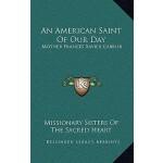 【预订】An American Saint of Our Day: Mother Frances Xavier Cab