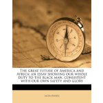 The great future of America and Africa; an essay showing ou