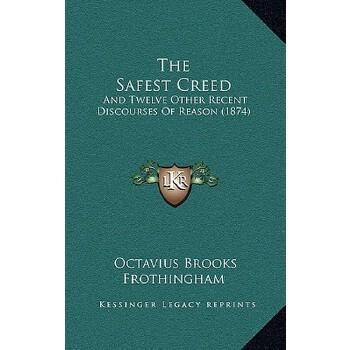 【预订】The Safest Creed: And Twelve Other Recent Discourses of Reason (1874) 9781167207624 美国库房发货,通常付款后3-5周到货!