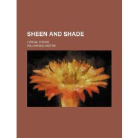 Sheen and shade; lyrical poems [ISBN: 978-1231068564]