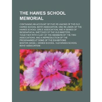 【预订】The Hawes School Memorial; Containing an Account of Five Re-Unions of the Old H... 9781150605208 美国库房发货,通常付款后3-5周到货!