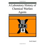 A Laboratory History of Chemical Warfare Agents [ISBN: 978-