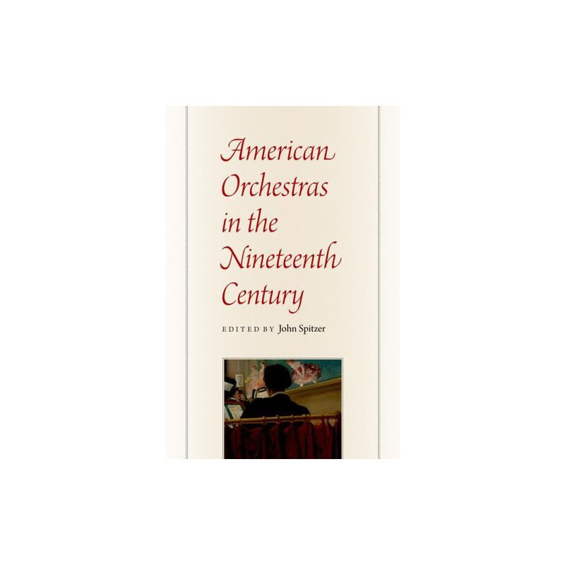 American Orchestras in the Nineteenth Century [ISBN: 978-0226769769] 美国发货无法退货,约五到八周到货
