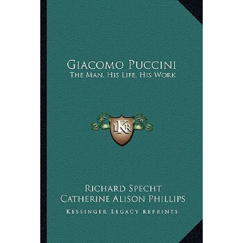 【预订】Giacomo Puccini: The Man, His Life, His Work 9781163155066 美国库房发货,通常付款后3-5周到货!