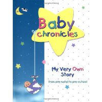 Baby Chronicles: My Very Own Story: from pre-natal to pre-s