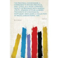 The Practical Conveyancer, a Companion to Rouse's Practical