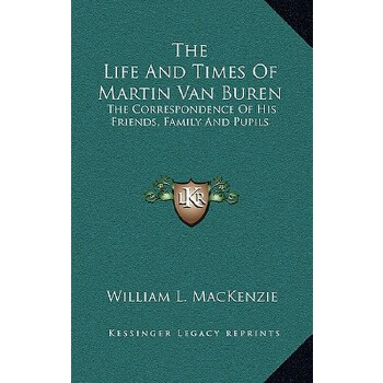 【预订】The Life and Times of Martin Van Buren: The Correspondence of His Friends, Fami... 9781163690055 美国库房发货,通常付款后3-5周到货!