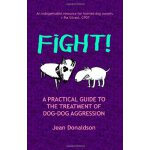 Fight!: A Practical Guide to the Treatment of Dog-dog Aggre