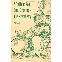 A Guide to Soft Fruit Growing - The Strawberry [ISBN: 978-1