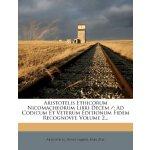 Aristotelis Ethicorum Nicomacheorum Libri Decem /: Ad Codic