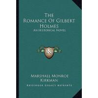 【预订】The Romance of Gilbert Holmes: An Historical Novel 9781