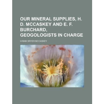 Our mineral supplies, H. D. McCaskey and E. F. Burchard, geogologists in charge [ISBN: 978-1236387202] 美国发货无法退货,约五到八周到货