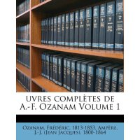 Uvres Completes de A.-F. Ozanam Volume 1 (French Edition) [