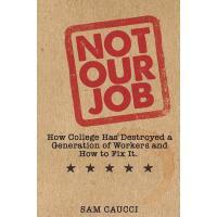 【预订】Not Our Job: How College Has Destroyed a Generation of
