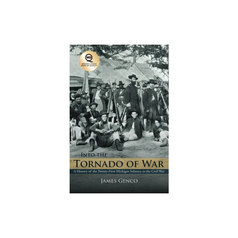 Into the Tornado of War: A History of the Twenty-First Michigan Infantry in the Civil War [ISBN: 978-1458201812]