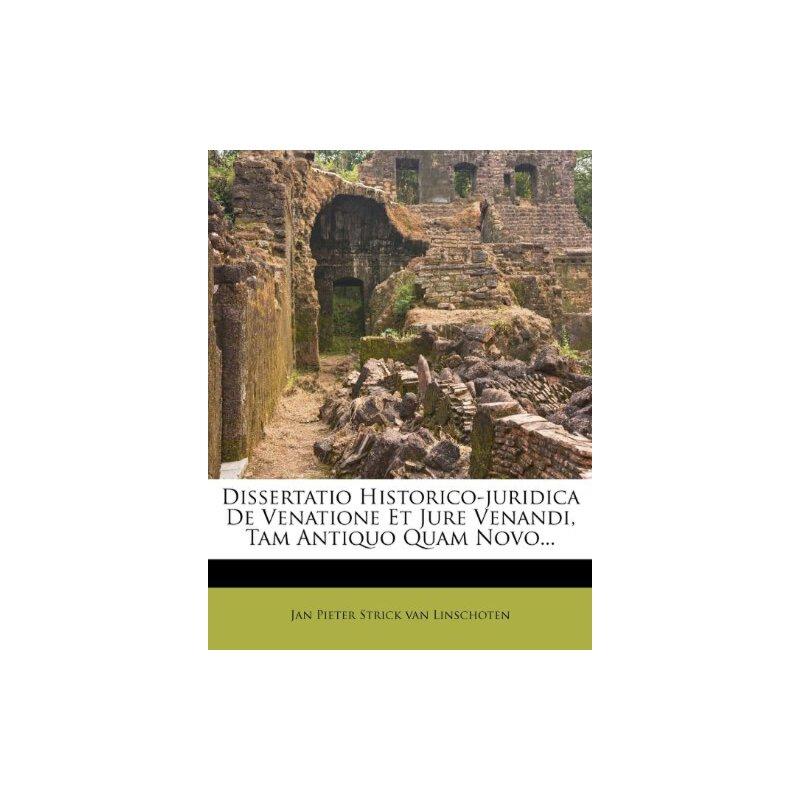 Dissertatio Historico-juridica De Venatione Et Jure Venandi, Tam Antiquo Quam Novo... (Latin Edition) [ISBN: 978-1270905370] 美国发货无法退货,约五到八周到货