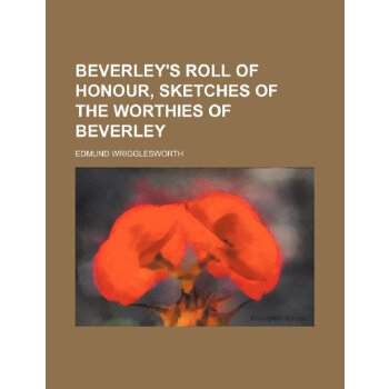 Beverley's roll of honour, sketches of the worthies of Beverley [ISBN: 978-1236378408] 美国发货无法退货,约五到八周到货