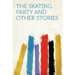 The Skating Party and Other Stories [ISBN: 978-1290366632]